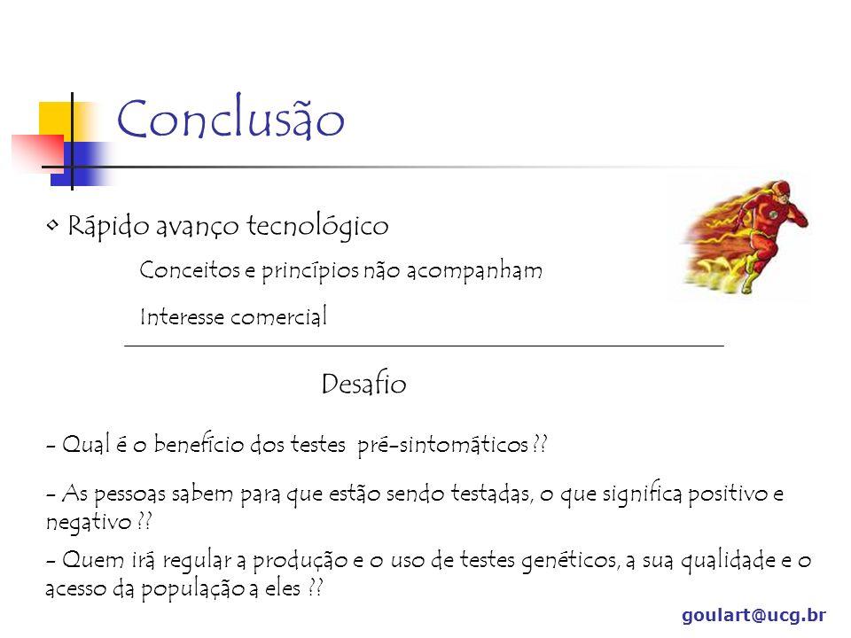 Conclusão goulart@ucg.br Rápido avanço tecnológico Conceitos e princípios não acompanham Interesse comercial Desafio - Qual é o benefício dos testes p
