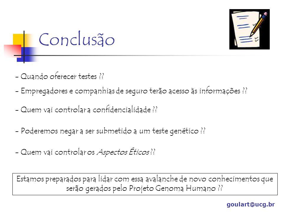 Conclusão goulart@ucg.br - Quando oferecer testes ?? - Empregadores e companhias de seguro terão acesso às informações ?? - Quem vai controlar a confi