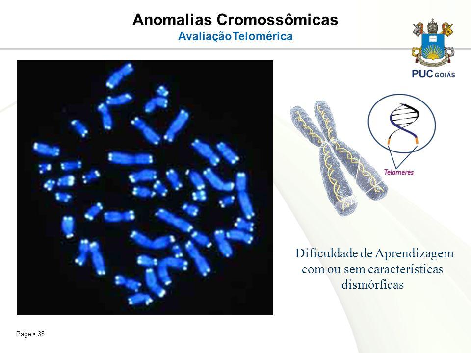 Page 38 Anomalias Cromossômicas AvaliaçãoTelomérica Dificuldade de Aprendizagem com ou sem características dismórficas