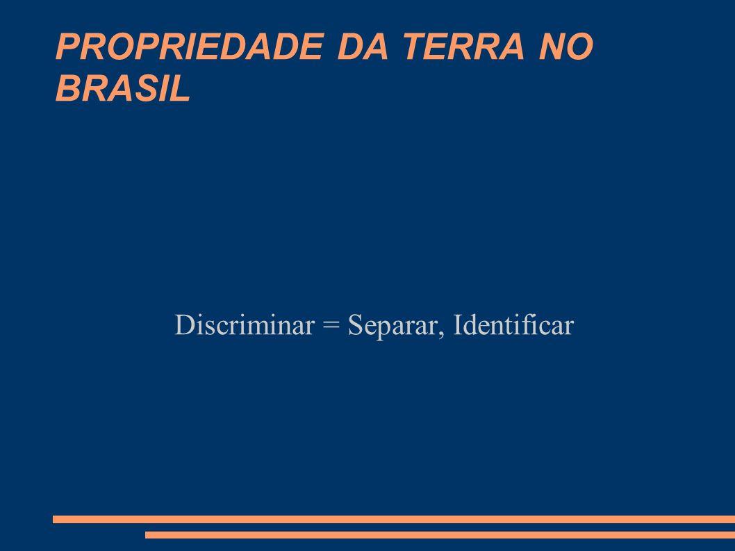 PROPRIEDADE DA TERRA NO BRASIL Dispõem o artigo 3º da Lei 601/1850 e o Decreto-Lei 9.760/49 que: São terras devolutas: 1.