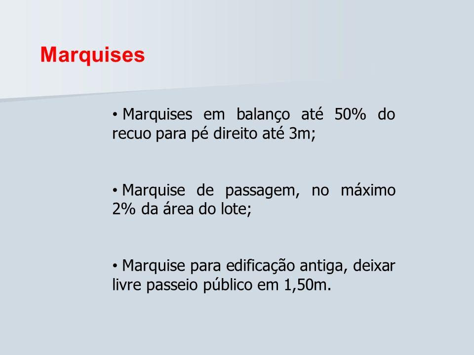 Marquises Marquises em balanço até 50% do recuo para pé direito até 3m; Marquise de passagem, no máximo 2% da área do lote; Marquise para edificação a