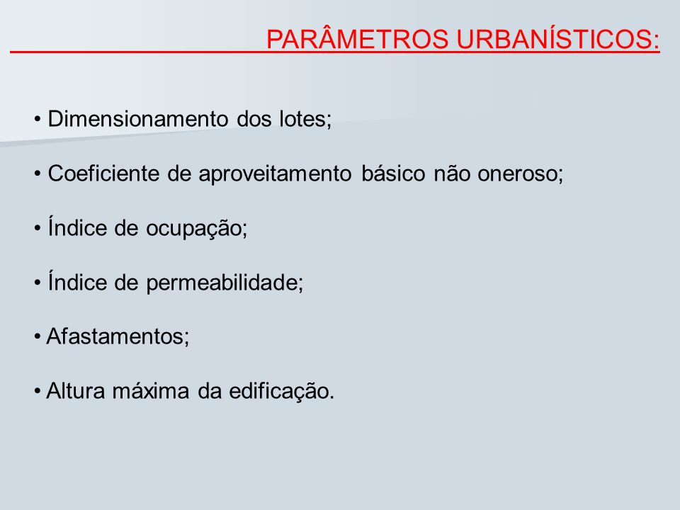 PARÂMETROS URBANÍSTICOS: Dimensionamento dos lotes; Coeficiente de aproveitamento básico não oneroso; Índice de ocupação; Índice de permeabilidade; Af
