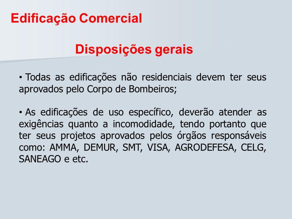 Edificação Comercial Disposições gerais Todas as edificações não residenciais devem ter seus aprovados pelo Corpo de Bombeiros; As edificações de uso