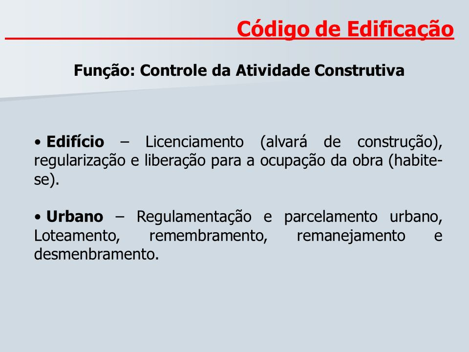 Código de Edificação Função: Controle da Atividade Construtiva Edifício – Licenciamento (alvará de construção), regularização e liberação para a ocupa