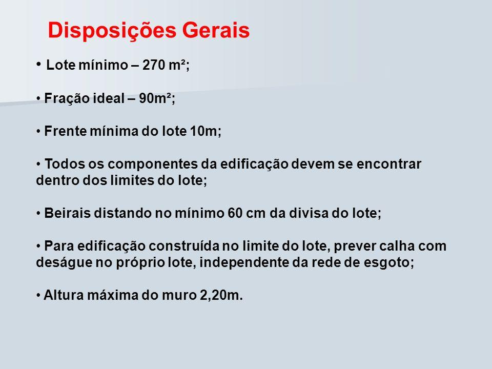 Disposições Gerais Lote mínimo – 270 m²; Fração ideal – 90m²; Frente mínima do lote 10m; Todos os componentes da edificação devem se encontrar dentro
