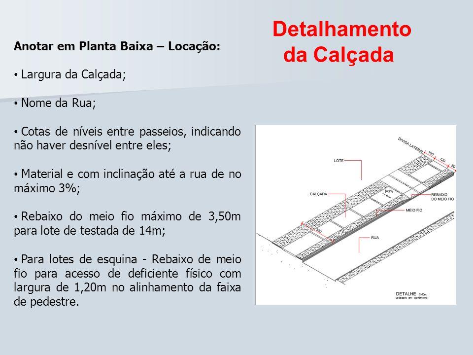 Detalhamento da Calçada Anotar em Planta Baixa – Locação: Largura da Calçada; Nome da Rua; Cotas de níveis entre passeios, indicando não haver desníve