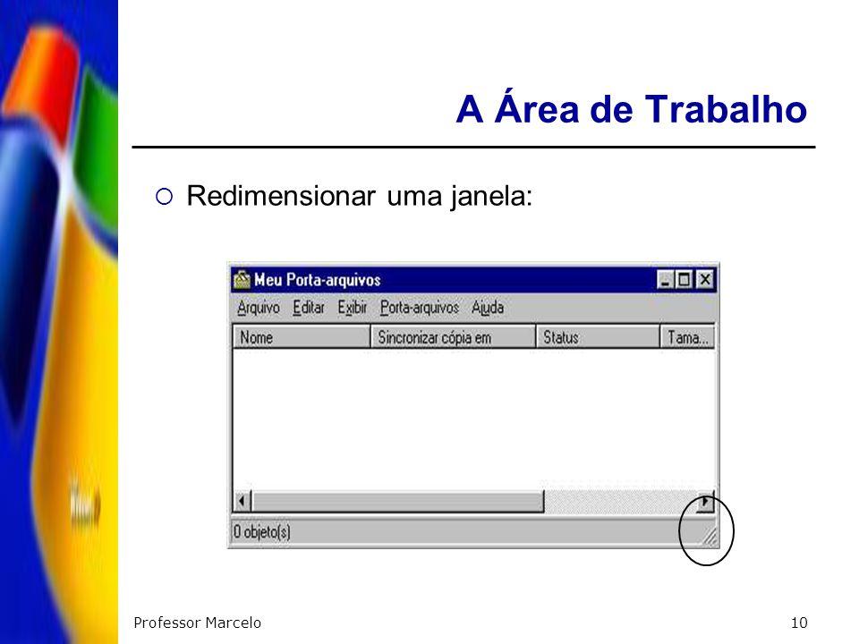 Professor Marcelo10 A Área de Trabalho Redimensionar uma janela:
