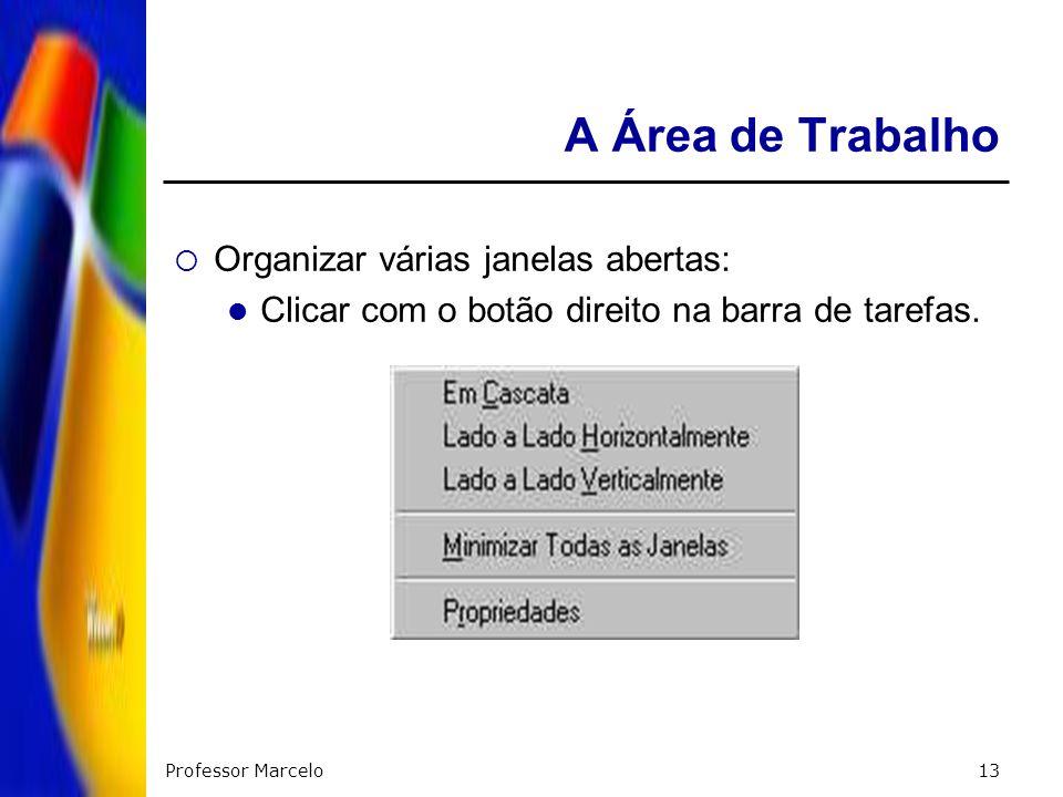 Professor Marcelo13 A Área de Trabalho Organizar várias janelas abertas: Clicar com o botão direito na barra de tarefas.