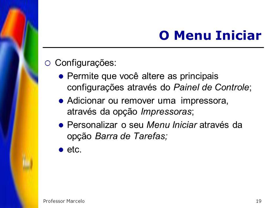 Professor Marcelo19 O Menu Iniciar Configurações: Permite que você altere as principais configurações através do Painel de Controle; Adicionar ou remo