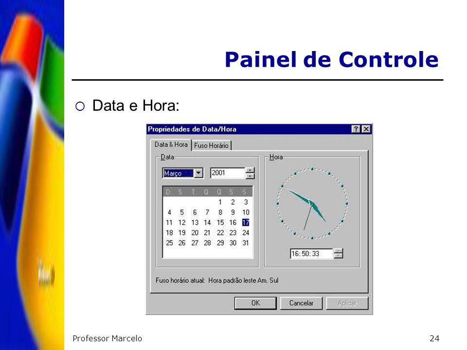 Professor Marcelo24 Painel de Controle Data e Hora: