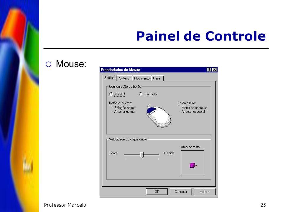 Professor Marcelo25 Painel de Controle Mouse: