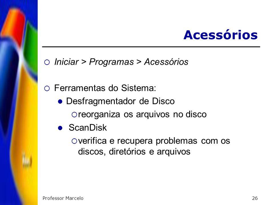 Professor Marcelo26 Acessórios Iniciar > Programas > Acessórios Ferramentas do Sistema: Desfragmentador de Disco reorganiza os arquivos no disco ScanD
