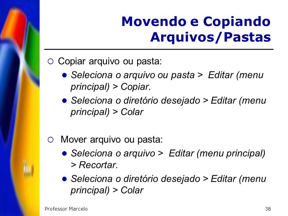 Professor Marcelo38 Copiar arquivo ou pasta: Seleciona o arquivo ou pasta > Editar (menu principal) > Copiar. Seleciona o diretório desejado > Editar
