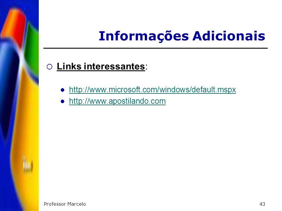 Professor Marcelo43 Informações Adicionais Links interessantes: http://www.microsoft.com/windows/default.mspx http://www.apostilando.com