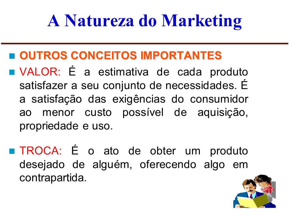 A Natureza do Marketing OUTROS CONCEITOS IMPORTANTES OUTROS CONCEITOS IMPORTANTES NECESSIDADE: Estado de privação de alguma satisfação básica que normalmente são inerentes à condição humana.