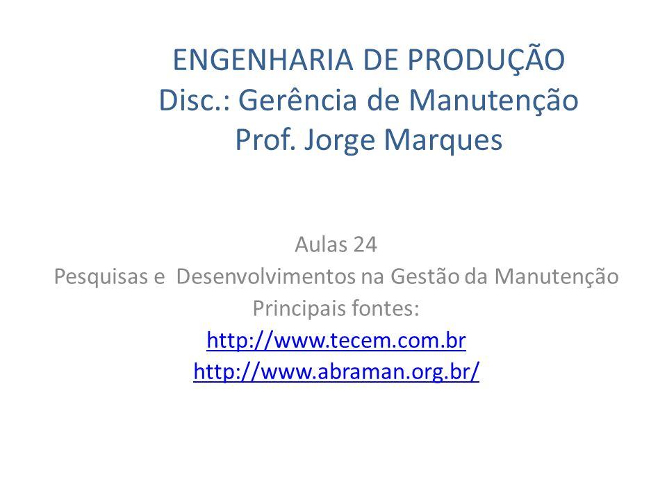 ENGENHARIA DE PRODUÇÃO Disc.: Gerência de Manutenção Prof. Jorge Marques Aulas 24 Pesquisas e Desenvolvimentos na Gestão da Manutenção Principais font