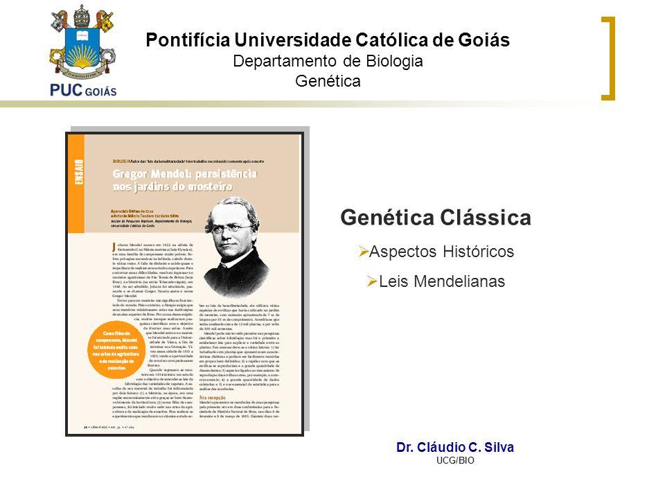 Pontifícia Universidade Católica de Goiás Departamento de Biologia Genética Genética Clássica Aspectos Históricos Leis Mendelianas Dr. Cláudio C. Silv