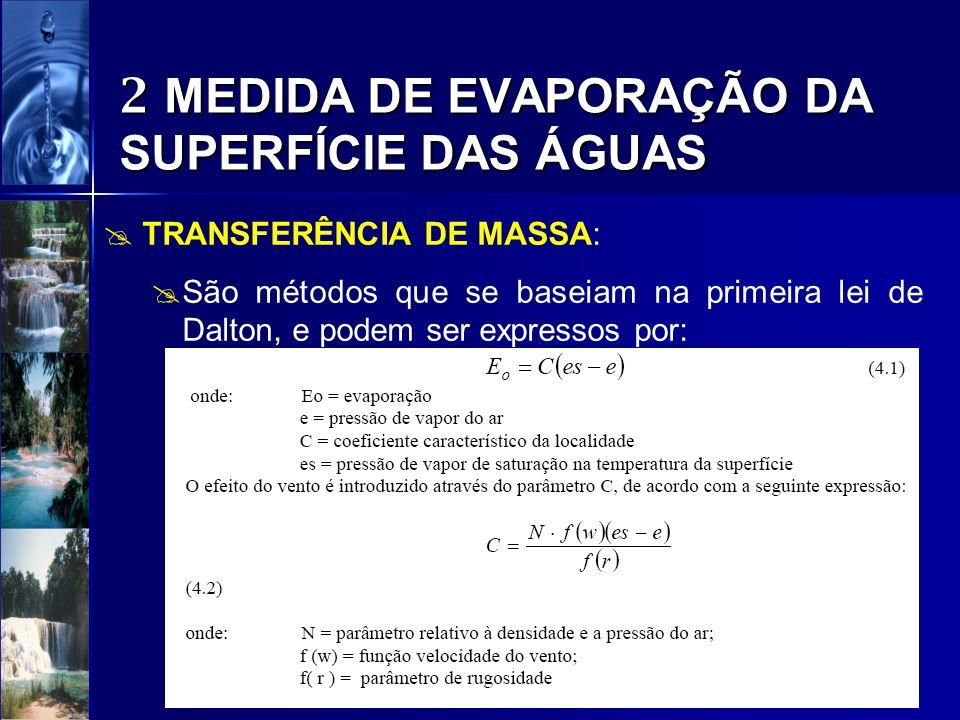 2 MEDIDA DE EVAPORAÇÃO DA SUPERFÍCIE DAS ÁGUAS TRANSFERÊNCIA DE MASSA: São métodos que se baseiam na primeira lei de Dalton, e podem ser expressos por