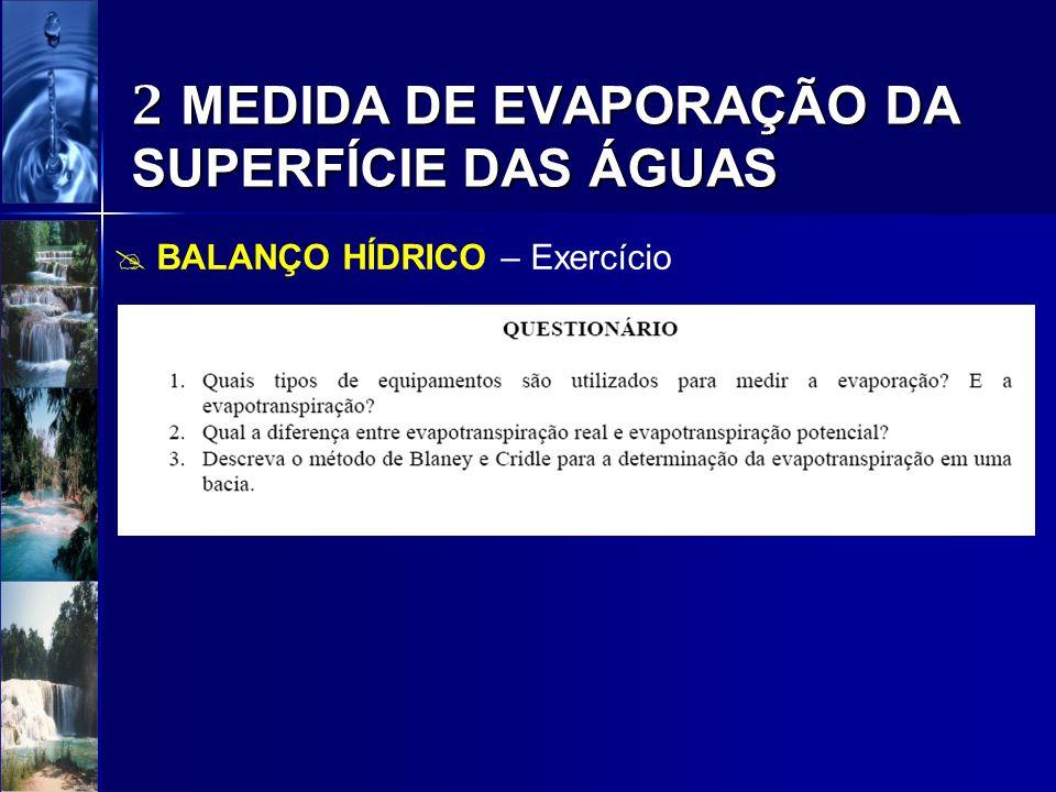 2 MEDIDA DE EVAPORAÇÃO DA SUPERFÍCIE DAS ÁGUAS BALANÇO HÍDRICO – Exercício