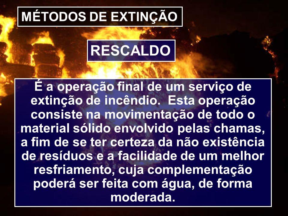 MÉTODOS DE EXTINÇÃO É a operação final de um serviço de extinção de incêndio. Esta operação consiste na movimentação de todo o material sólido envolvi