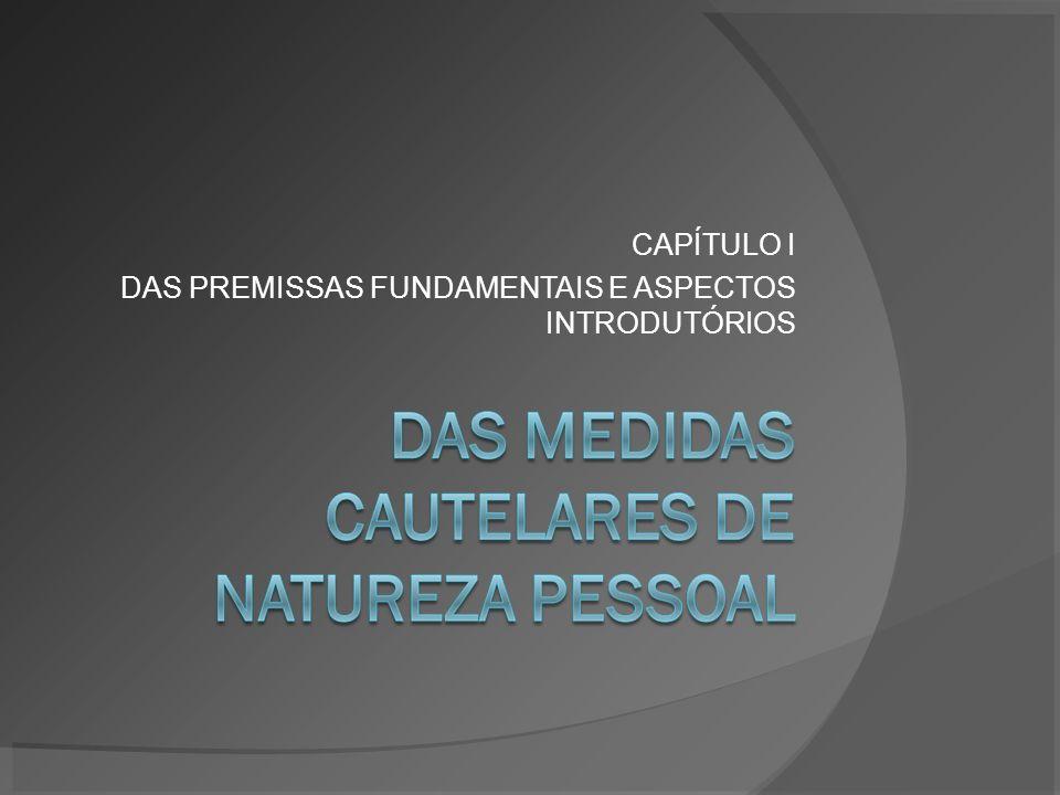 CAPÍTULO I DAS PREMISSAS FUNDAMENTAIS E ASPECTOS INTRODUTÓRIOS