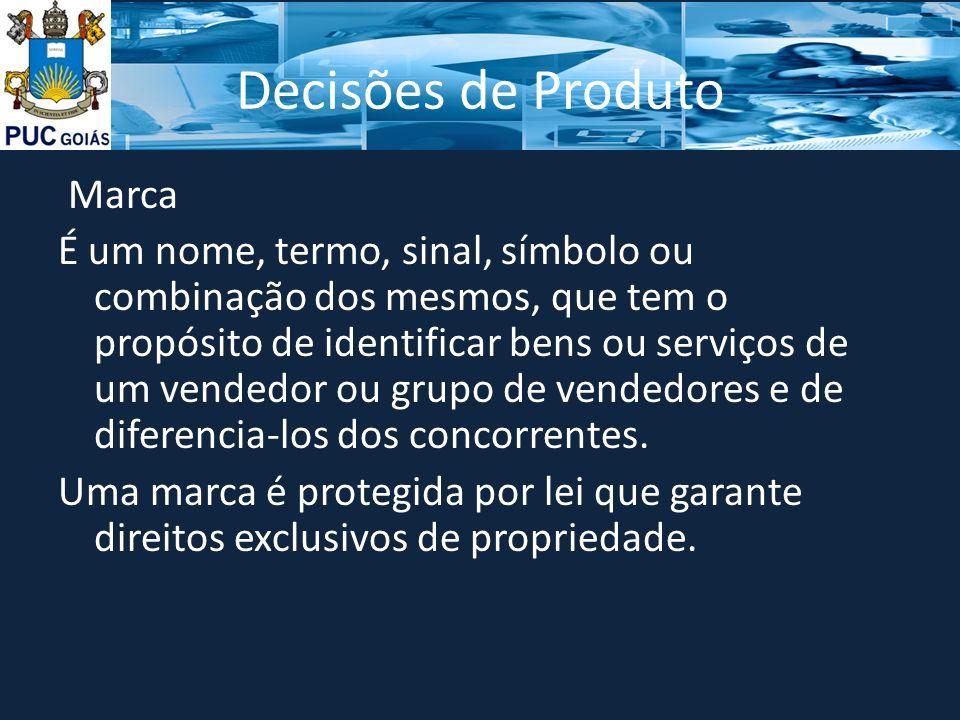 Decisões de Produto Marca É um nome, termo, sinal, símbolo ou combinação dos mesmos, que tem o propósito de identificar bens ou serviços de um vendedor ou grupo de vendedores e de diferencia-los dos concorrentes.