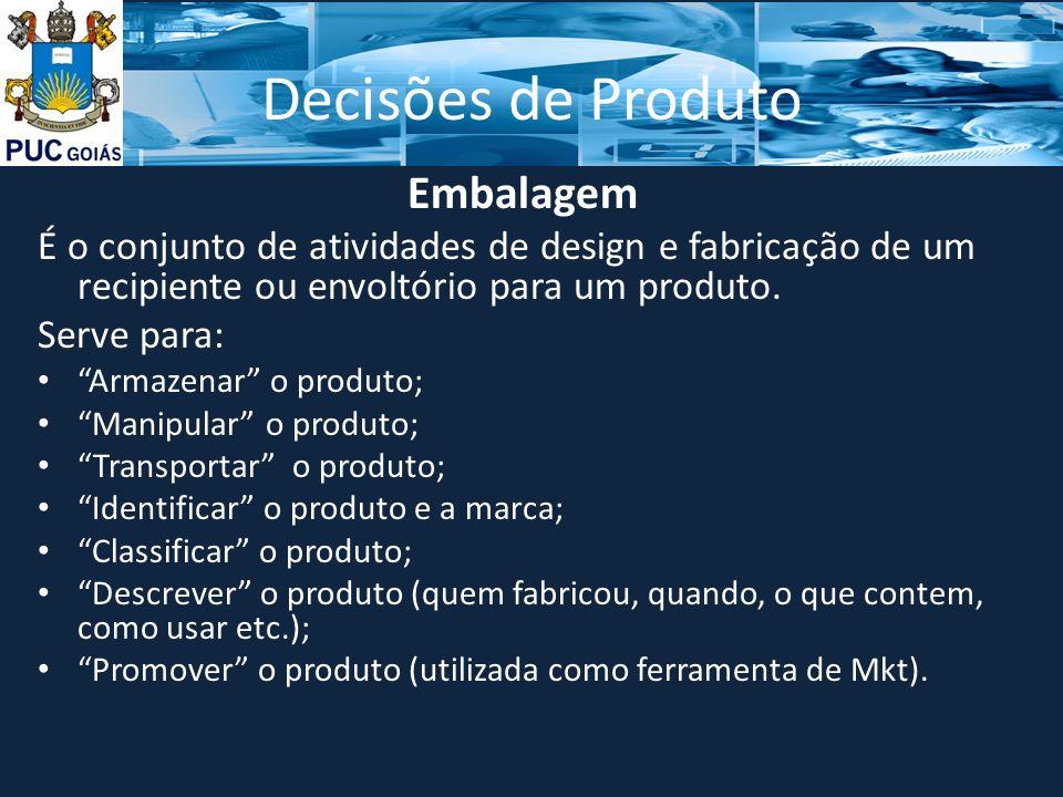 Decisões de Produto Embalagem É o conjunto de atividades de design e fabricação de um recipiente ou envoltório para um produto.