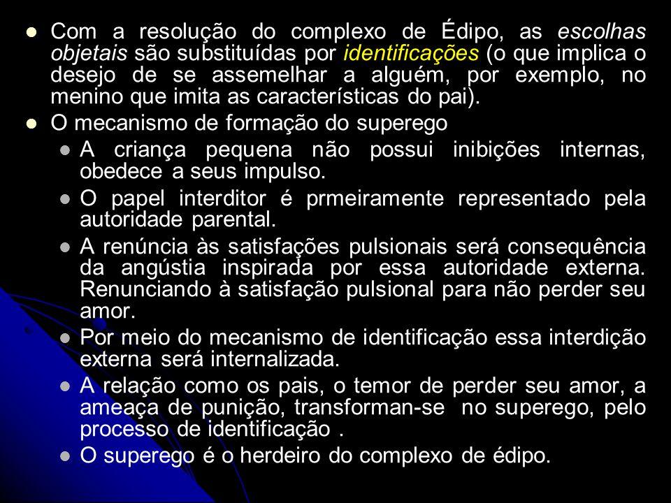 Com a resolução do complexo de Édipo, as escolhas objetais são substituídas por identificações (o que implica o desejo de se assemelhar a alguém, por
