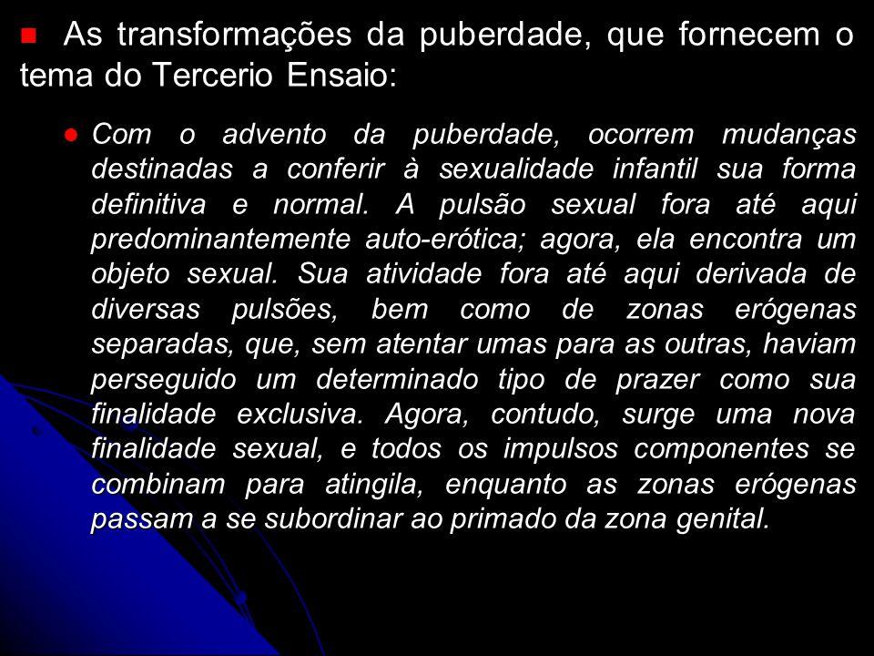 As transformações da puberdade, que fornecem o tema do Tercerio Ensaio: As transformações da puberdade, que fornecem o tema do Tercerio Ensaio: Com o