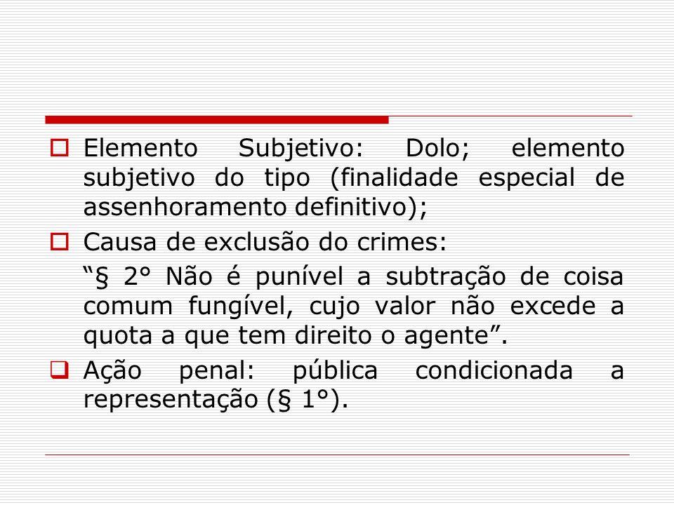 Elemento Subjetivo: Dolo; elemento subjetivo do tipo (finalidade especial de assenhoramento definitivo); Causa de exclusão do crimes: § 2° Não é punív