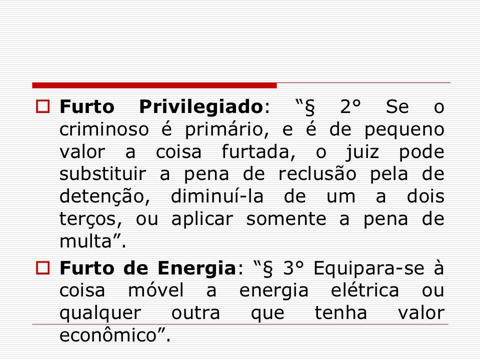 Furto Privilegiado: § 2° Se o criminoso é primário, e é de pequeno valor a coisa furtada, o juiz pode substituir a pena de reclusão pela de detenção,