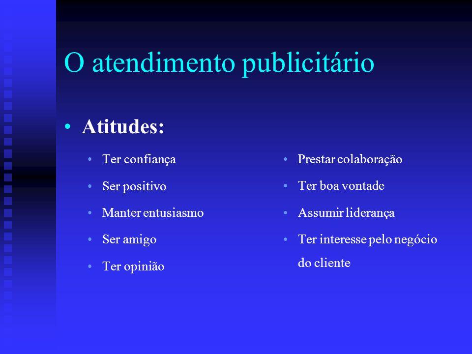O atendimento publicitário Atitudes: Ter confiança Ser positivo Manter entusiasmo Ser amigo Ter opinião Prestar colaboração Ter boa vontade Assumir li