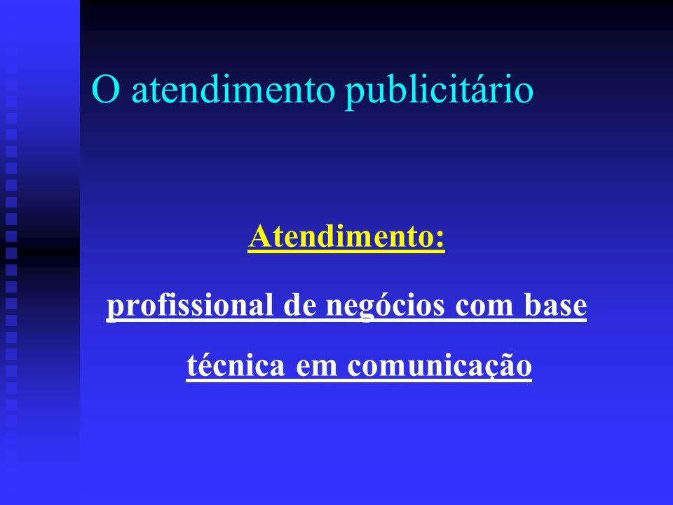 O atendimento publicitário Atendimento: profissional de negócios com base técnica em comunicação