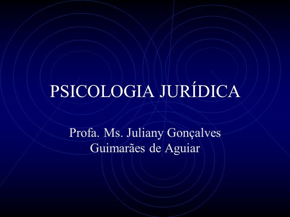 PSICOLOGIA JURÍDICA Profa. Ms. Juliany Gonçalves Guimarães de Aguiar