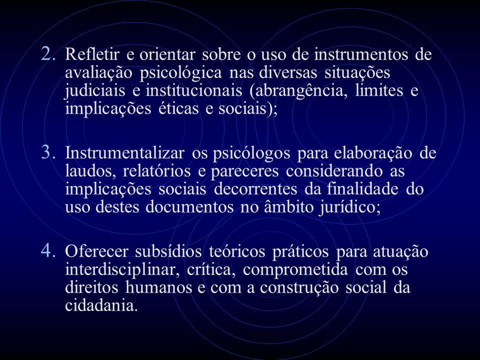 2. Refletir e orientar sobre o uso de instrumentos de avaliação psicológica nas diversas situações judiciais e institucionais (abrangência, limites e