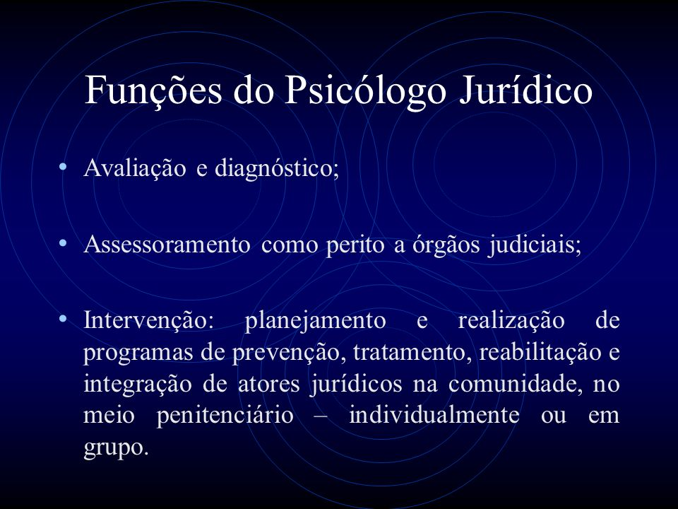 Funções do Psicólogo Jurídico Avaliação e diagnóstico; Assessoramento como perito a órgãos judiciais; Intervenção: planejamento e realização de progra