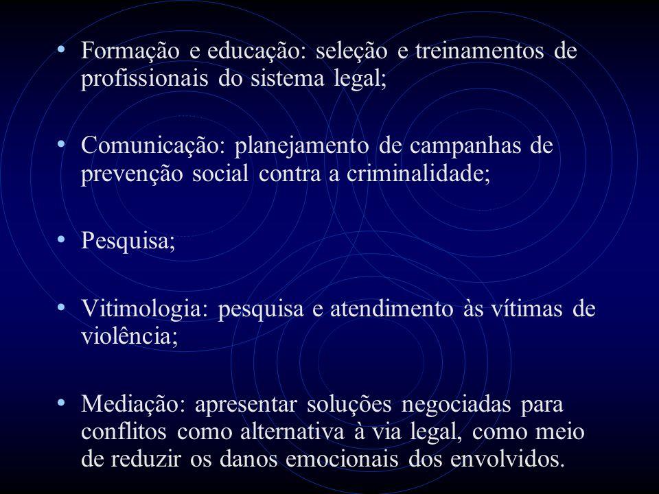 Formação e educação: seleção e treinamentos de profissionais do sistema legal; Comunicação: planejamento de campanhas de prevenção social contra a cri