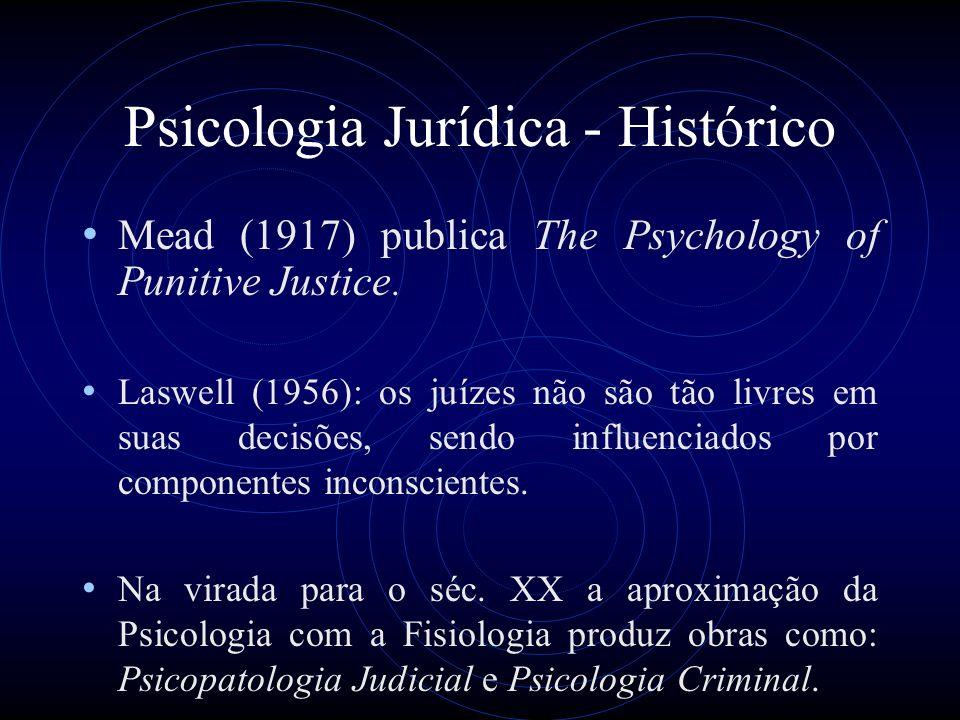 Psicologia Jurídica - Histórico Mead (1917) publica The Psychology of Punitive Justice. Laswell (1956): os juízes não são tão livres em suas decisões,