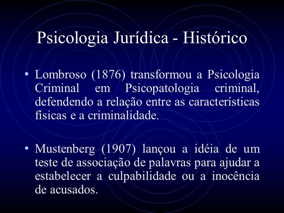 Psicologia Jurídica - Histórico Lombroso (1876) transformou a Psicologia Criminal em Psicopatologia criminal, defendendo a relação entre as caracterís