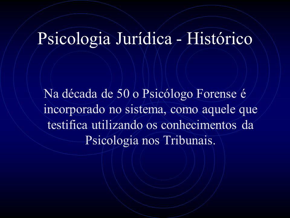Psicologia Jurídica - Histórico Na década de 50 o Psicólogo Forense é incorporado no sistema, como aquele que testifica utilizando os conhecimentos da