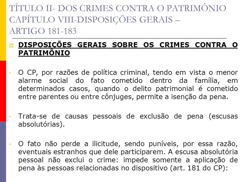 TÍTULO II- DOS CRIMES CONTRA O PATRIMÔNIO CAPÍTULO VIII-DISPOSIÇÕES GERAIS – ARTIGO 181-183 DISPOSIÇÕES GERAIS SOBRE OS CRIMES CONTRA O PATRIMÔNIO O C