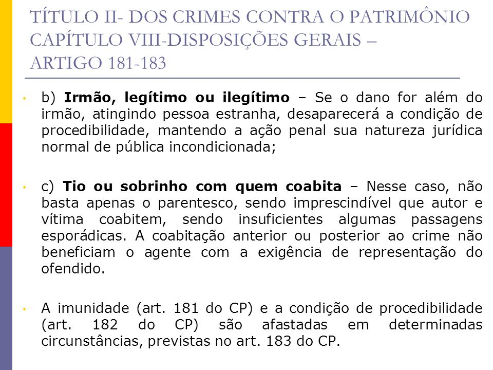 TÍTULO II- DOS CRIMES CONTRA O PATRIMÔNIO CAPÍTULO VIII-DISPOSIÇÕES GERAIS – ARTIGO 181-183 b) Irmão, legítimo ou ilegítimo – Se o dano for além do ir
