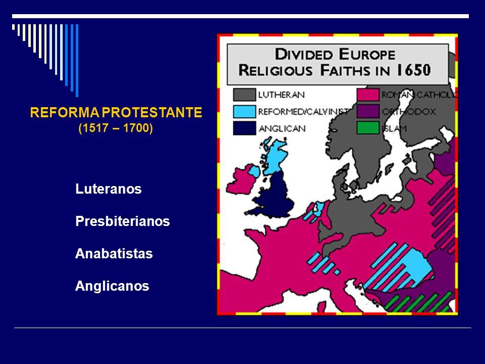 REFORMA PROTESTANTE (1517 – 1700) Luteranos Presbiterianos Anabatistas Anglicanos