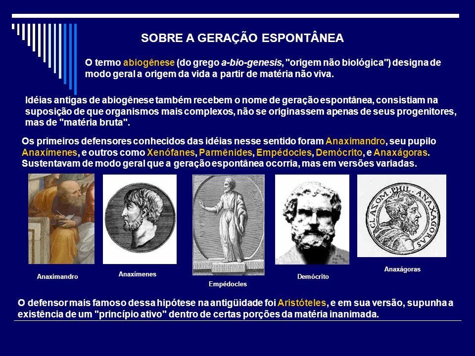 SOBRE A GERAÇÃO ESPONTÂNEA O termo abiogênese (do grego a-bio-genesis,