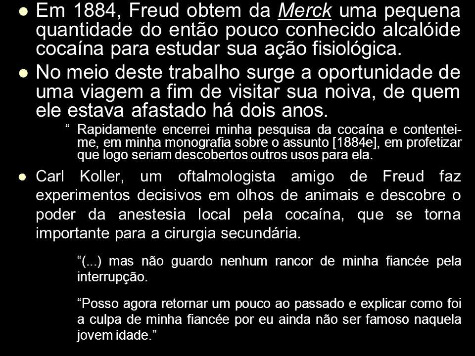 Em 1884, Freud obtem da Merck uma pequena quantidade do então pouco conhecido alcalóide cocaína para estudar sua ação fisiológica. Em 1884, Freud obte