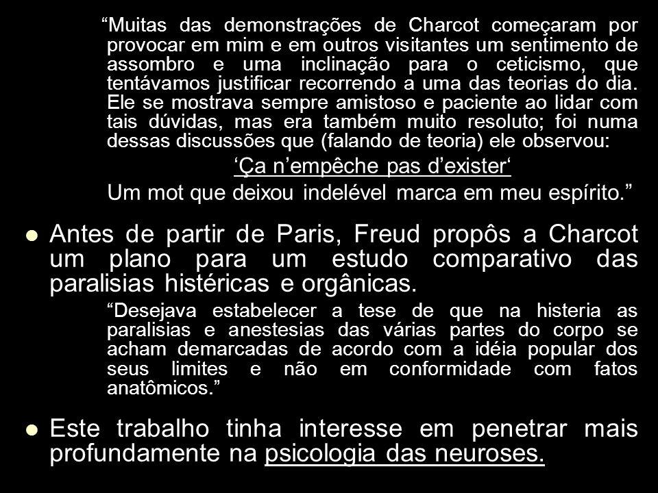 Muitas das demonstrações de Charcot começaram por provocar em mim e em outros visitantes um sentimento de assombro e uma inclinação para o ceticismo,