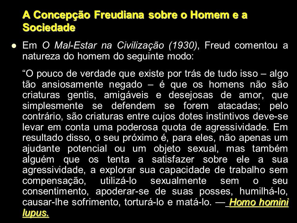 A Concepção Freudiana sobre o Homem e a Sociedade Em O Mal-Estar na Civilização (1930), Freud comentou a natureza do homem do seguinte modo: Em O Mal-