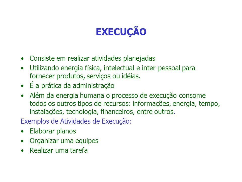 EXECUÇÃO Consiste em realizar atividades planejadas Utilizando energia física, intelectual e inter-pessoal para fornecer produtos, serviços ou idéias.