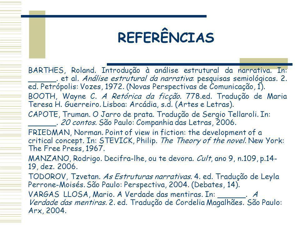 REFERÊNCIAS BARTHES, Roland. Introdução à análise estrutural da narrativa. In: ______. et al. Análise estrutural da narrativa: pesquisas semiológicas.