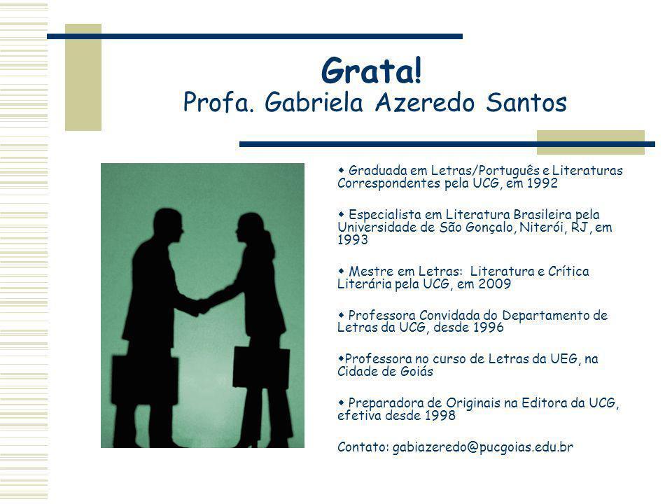Grata! Profa. Gabriela Azeredo Santos Graduada em Letras/Português e Literaturas Correspondentes pela UCG, em 1992 Especialista em Literatura Brasilei